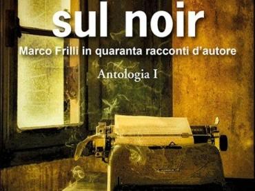 45 AUTORI DI NOIR RICORDANO L' EDITORE MARCO FRILLI